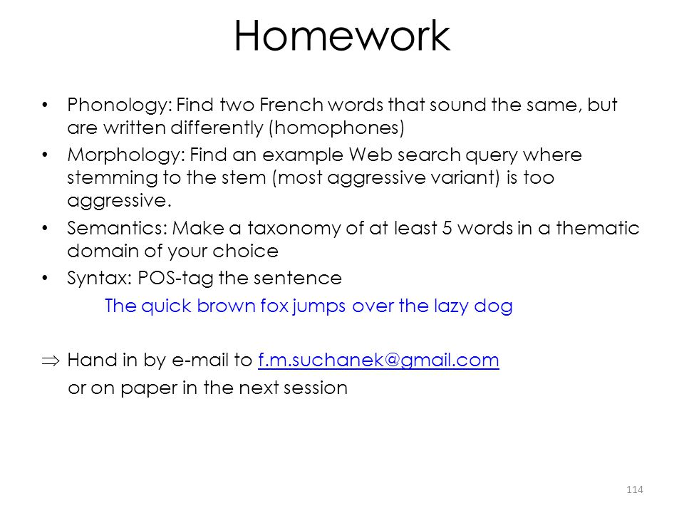 Homework Phonology: Find two French words that sound the same, but are written differently (homophones)