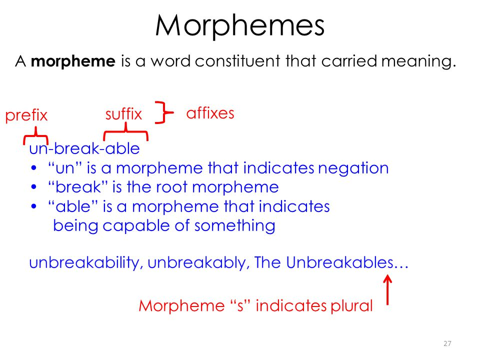 Morphemes A morpheme is a word constituent that carried meaning.