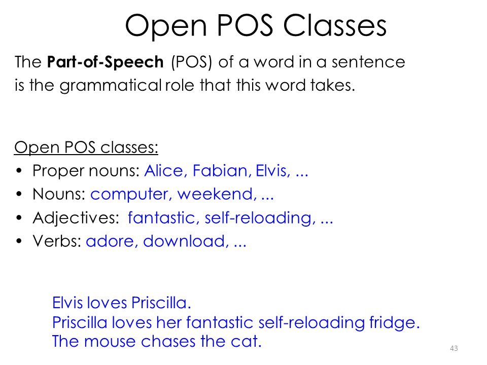 Open POS Classes The Part-of-Speech (POS) of a word in a sentence