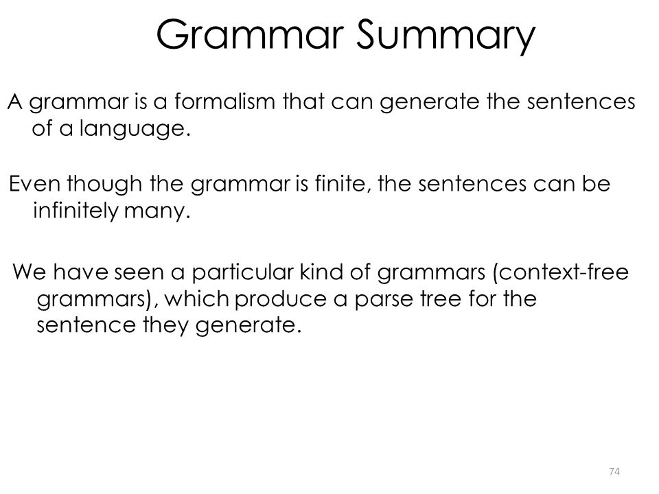 Grammar Summary A grammar is a formalism that can generate the sentences of a language.