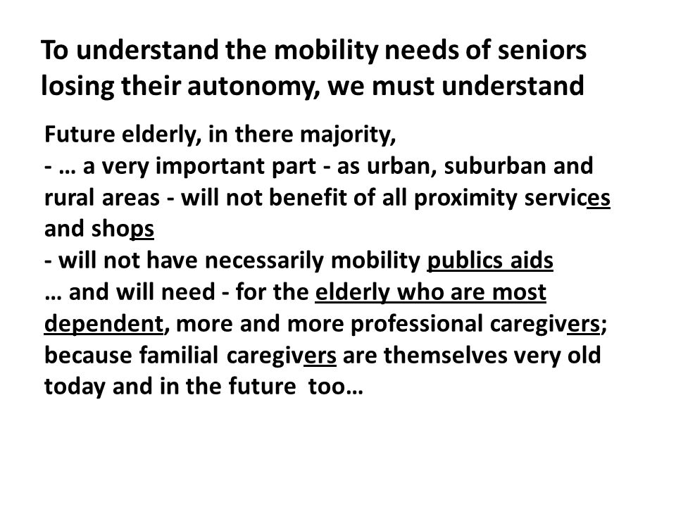 To understand the mobility needs of seniors losing their autonomy, we must understand