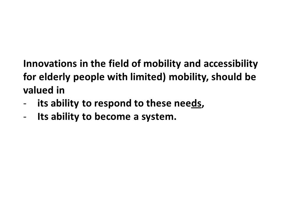 Innovations in the field of mobility and accessibility for elderly people with limited) mobility, should be valued in