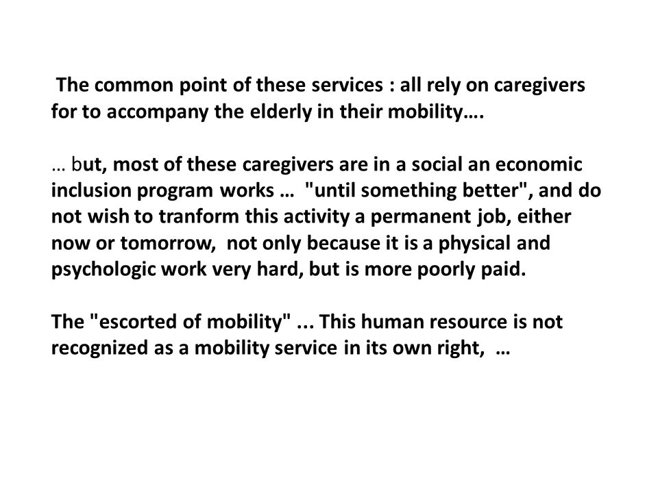 The common point of these services : all rely on caregivers for to accompany the elderly in their mobility….