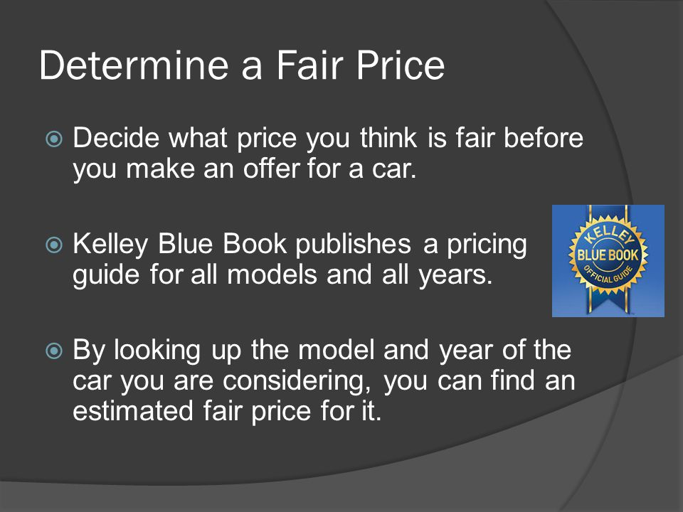 Determine a Fair Price Decide what price you think is fair before you make an offer for a car.