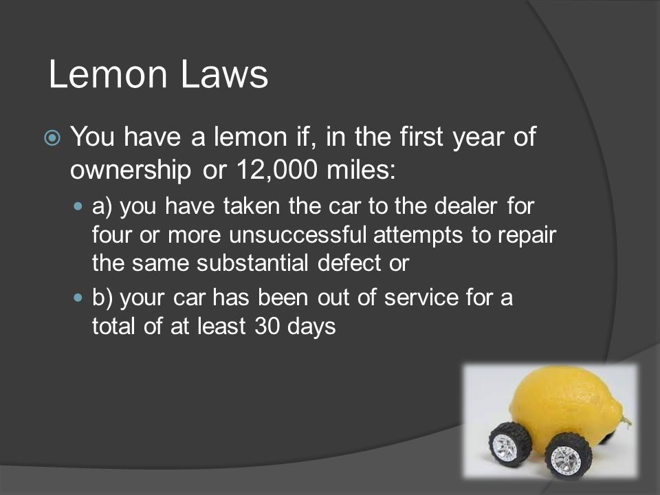 Lemon Laws You have a lemon if, in the first year of ownership or 12,000 miles: