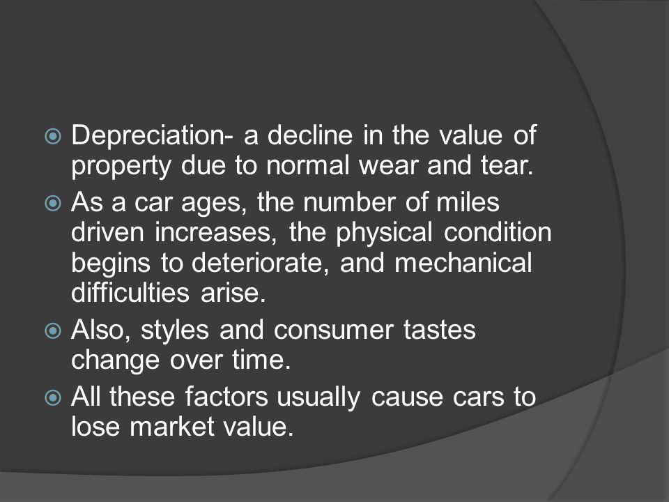 Depreciation- a decline in the value of property due to normal wear and tear.