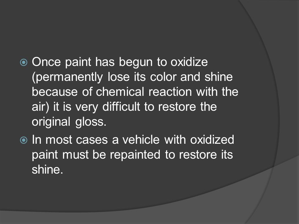 Once paint has begun to oxidize (permanently lose its color and shine because of chemical reaction with the air) it is very difficult to restore the original gloss.