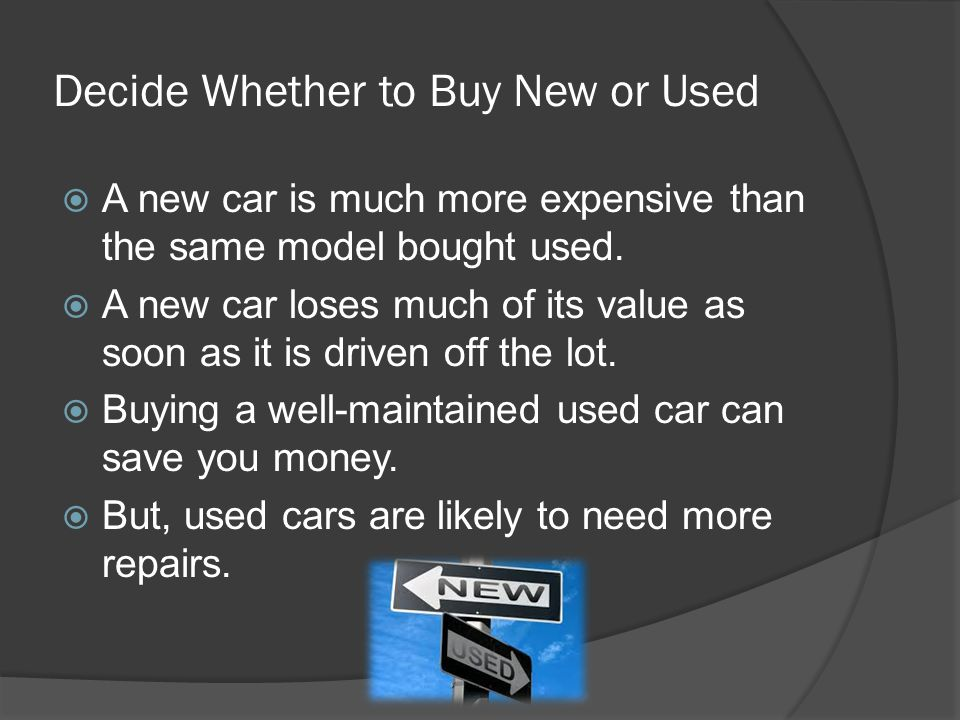 Decide Whether to Buy New or Used