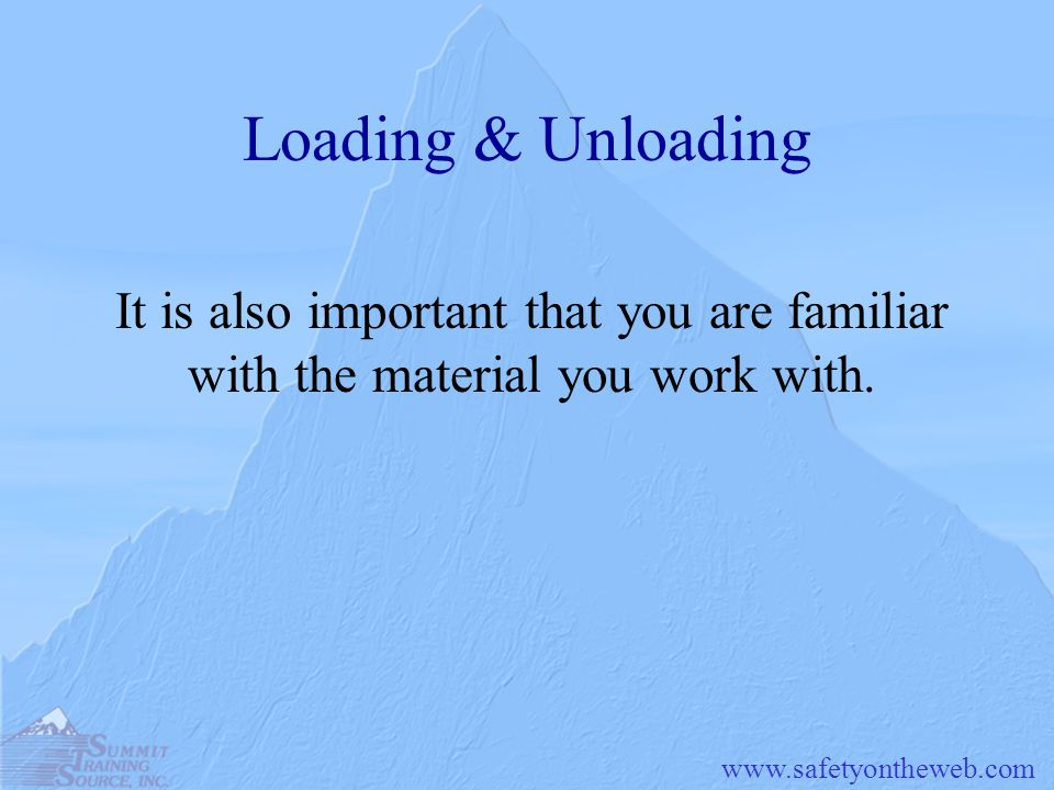 Loading & Unloading It is also important that you are familiar with the material you work with.