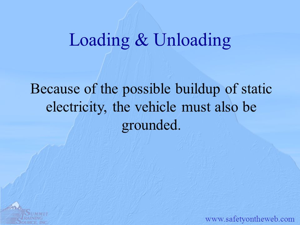 Loading & Unloading Because of the possible buildup of static electricity, the vehicle must also be grounded.