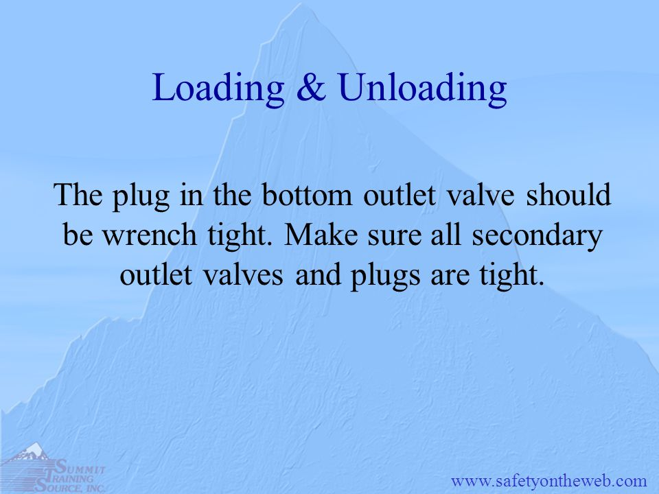 Loading & Unloading The plug in the bottom outlet valve should be wrench tight.