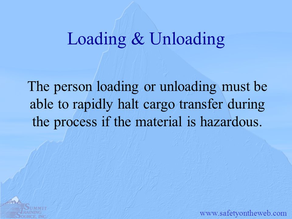 Loading & Unloading The person loading or unloading must be able to rapidly halt cargo transfer during the process if the material is hazardous.