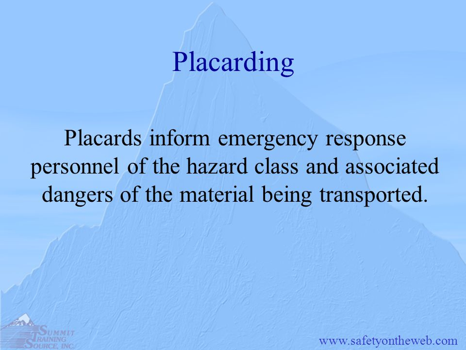 Placarding Placards inform emergency response personnel of the hazard class and associated dangers of the material being transported.