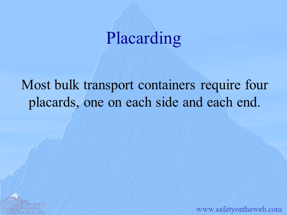 Placarding Most bulk transport containers require four placards, one on each side and each end.