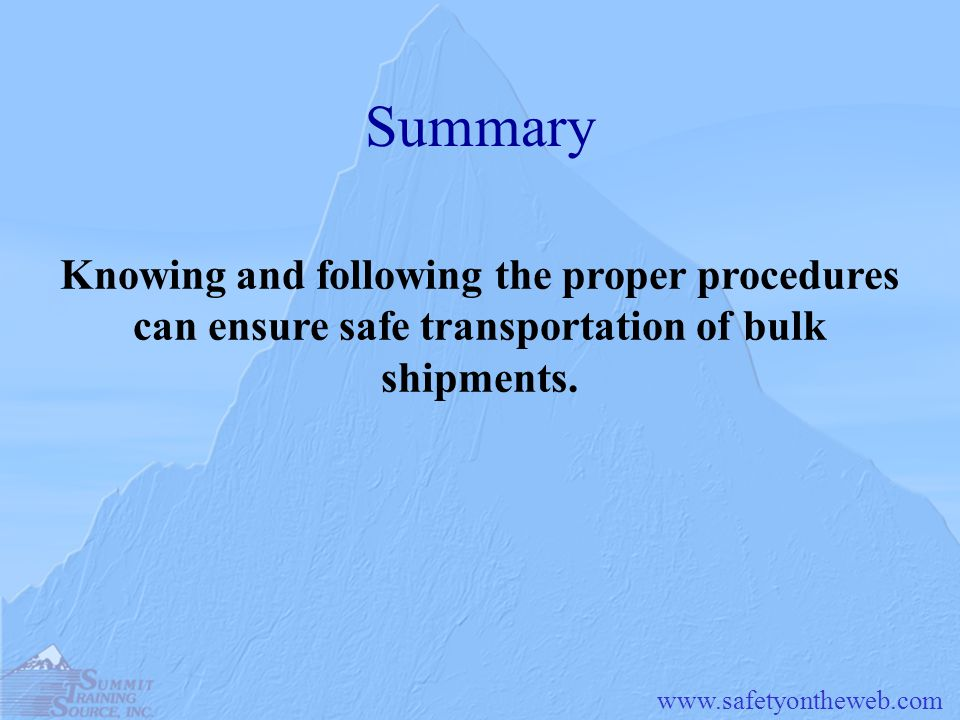 Summary Knowing and following the proper procedures can ensure safe transportation of bulk shipments.