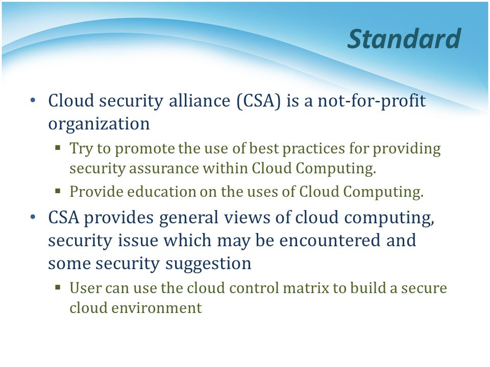 Standard Cloud security alliance (CSA) is a not-for-profit organization.