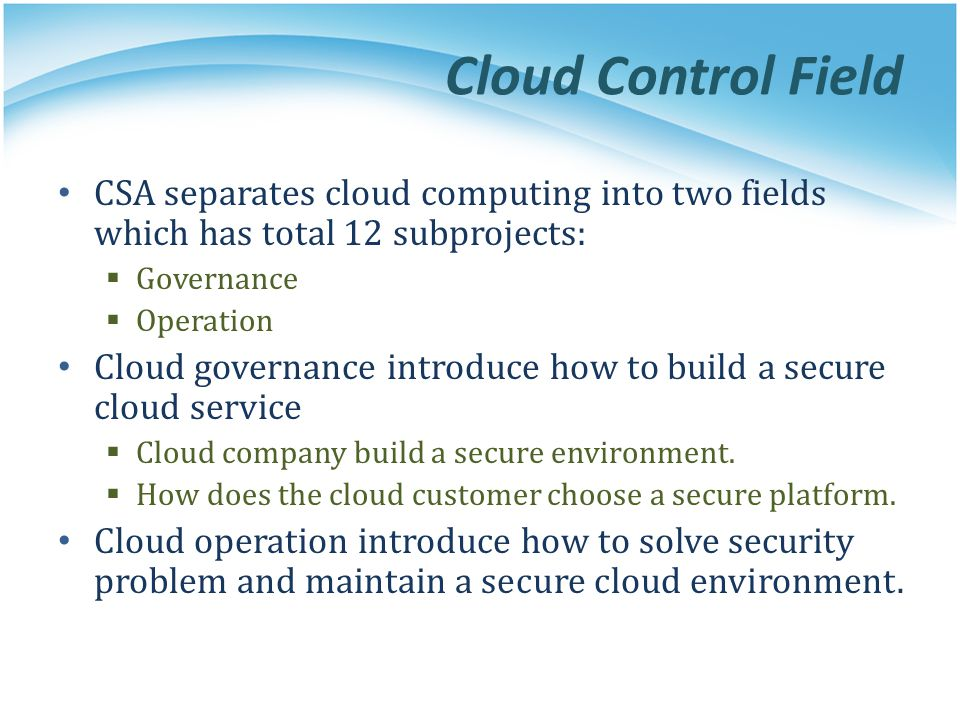 Cloud Control Field CSA separates cloud computing into two fields which has total 12 subprojects: Governance.