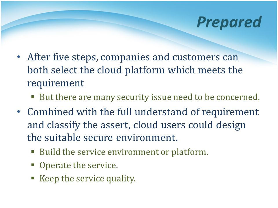 Prepared After five steps, companies and customers can both select the cloud platform which meets the requirement.