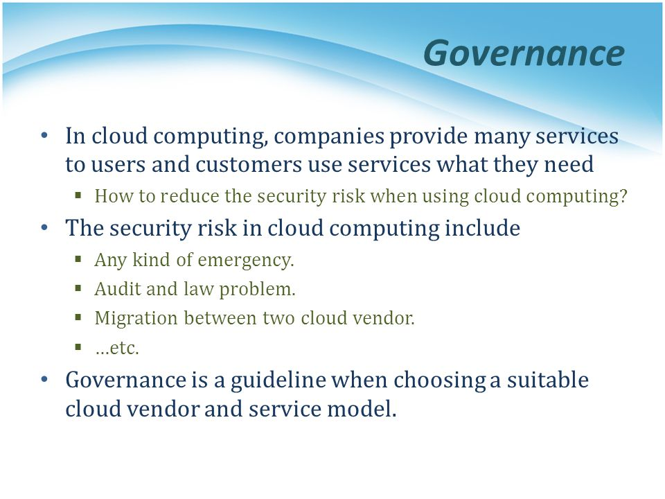 Governance In cloud computing, companies provide many services to users and customers use services what they need.