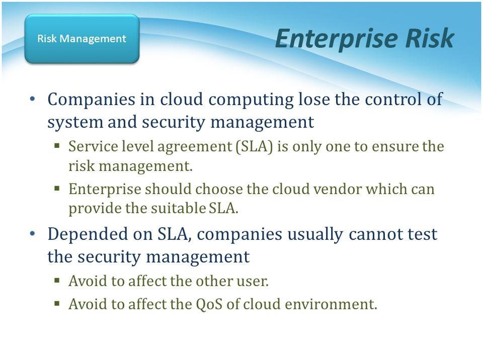 Enterprise Risk Risk Management. Companies in cloud computing lose the control of system and security management.