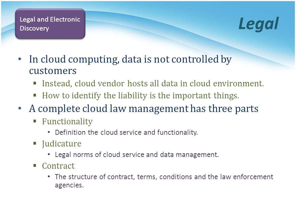 Legal In cloud computing, data is not controlled by customers