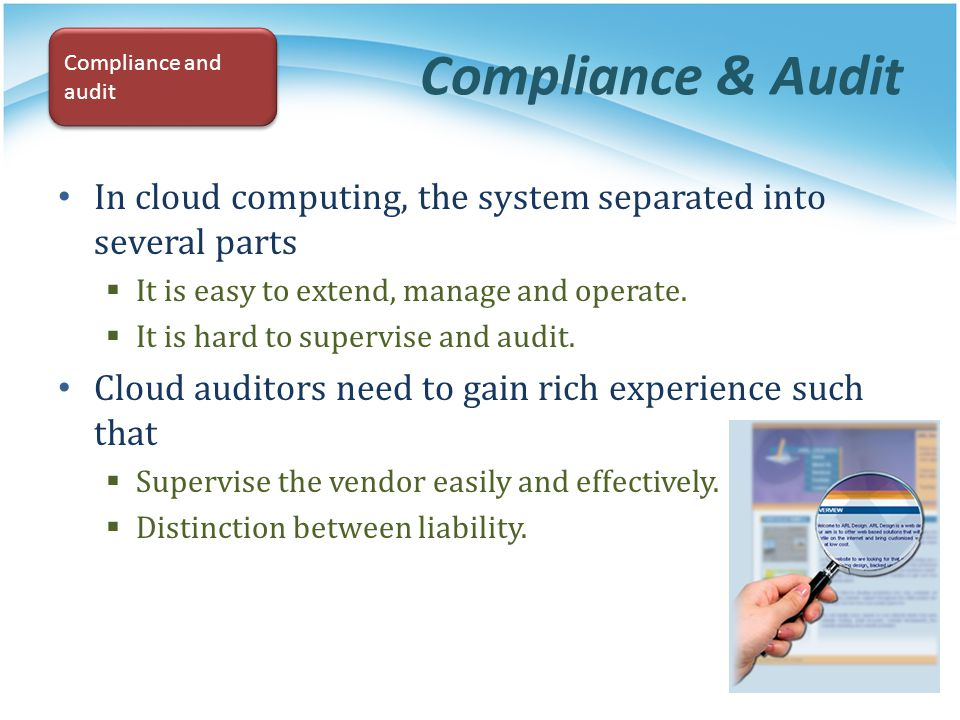 Compliance & Audit Compliance and audit. In cloud computing, the system separated into several parts.