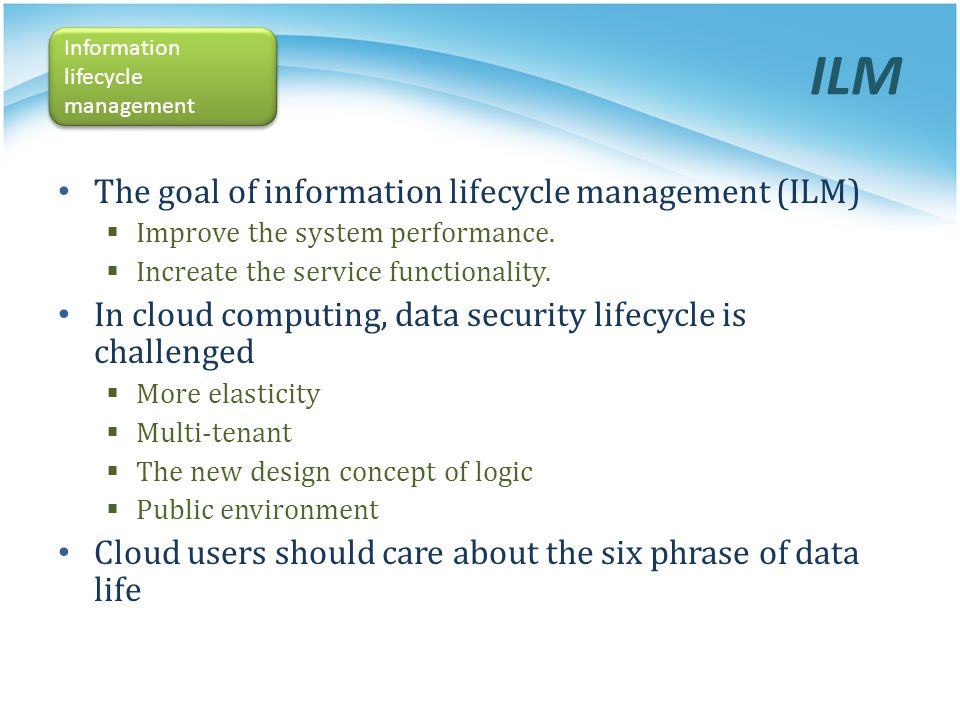 ILM The goal of information lifecycle management (ILM)