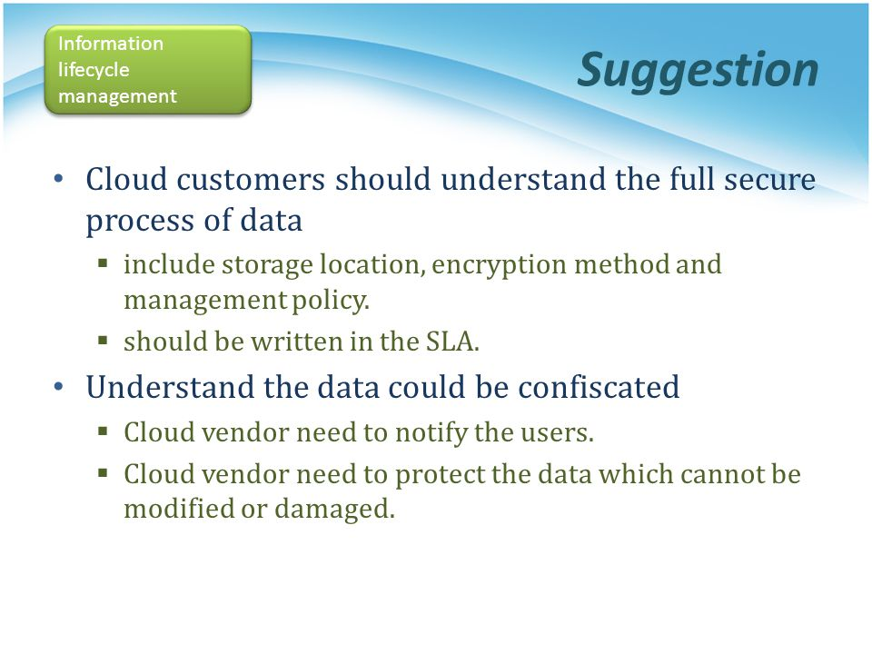 Suggestion Information lifecycle management. Cloud customers should understand the full secure process of data.