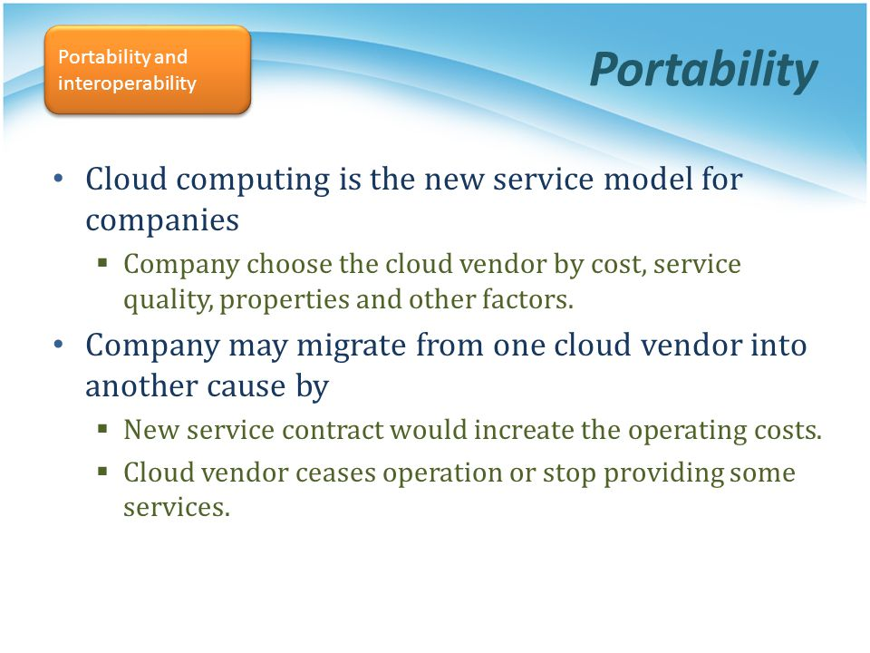 Portability Cloud computing is the new service model for companies