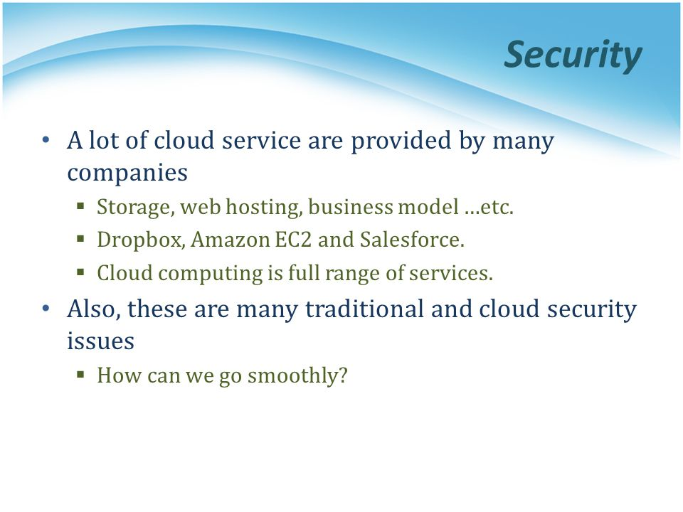 Security A lot of cloud service are provided by many companies