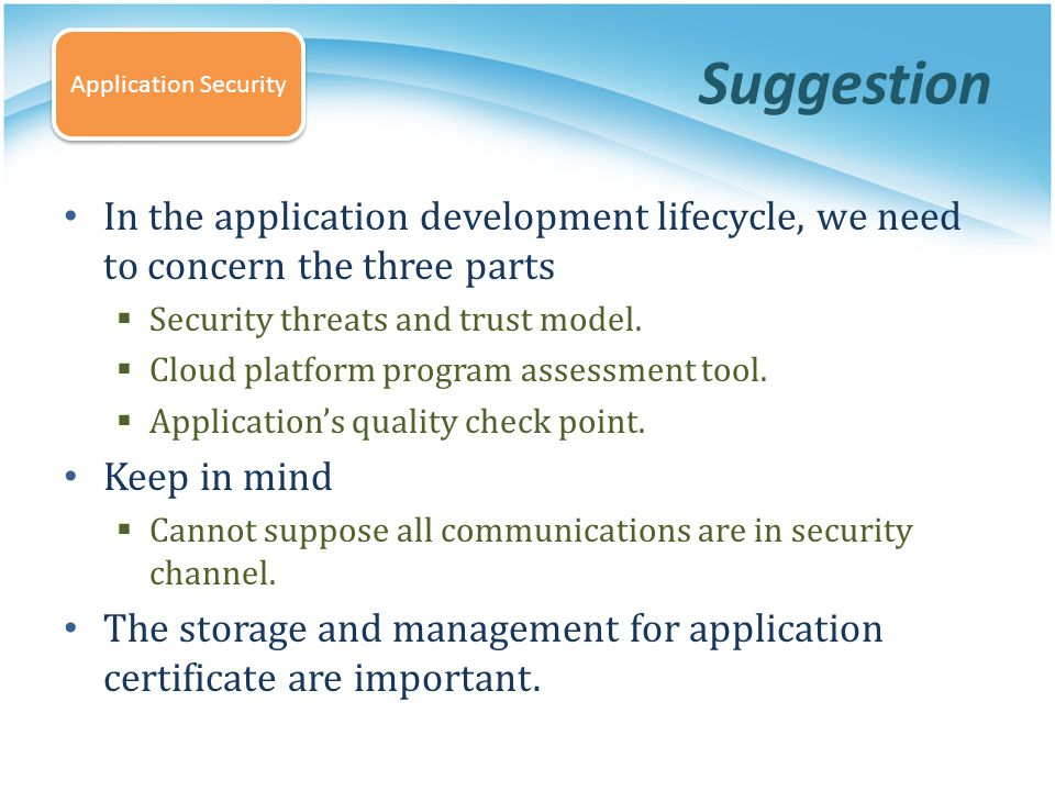 Suggestion Application Security. In the application development lifecycle, we need to concern the three parts.
