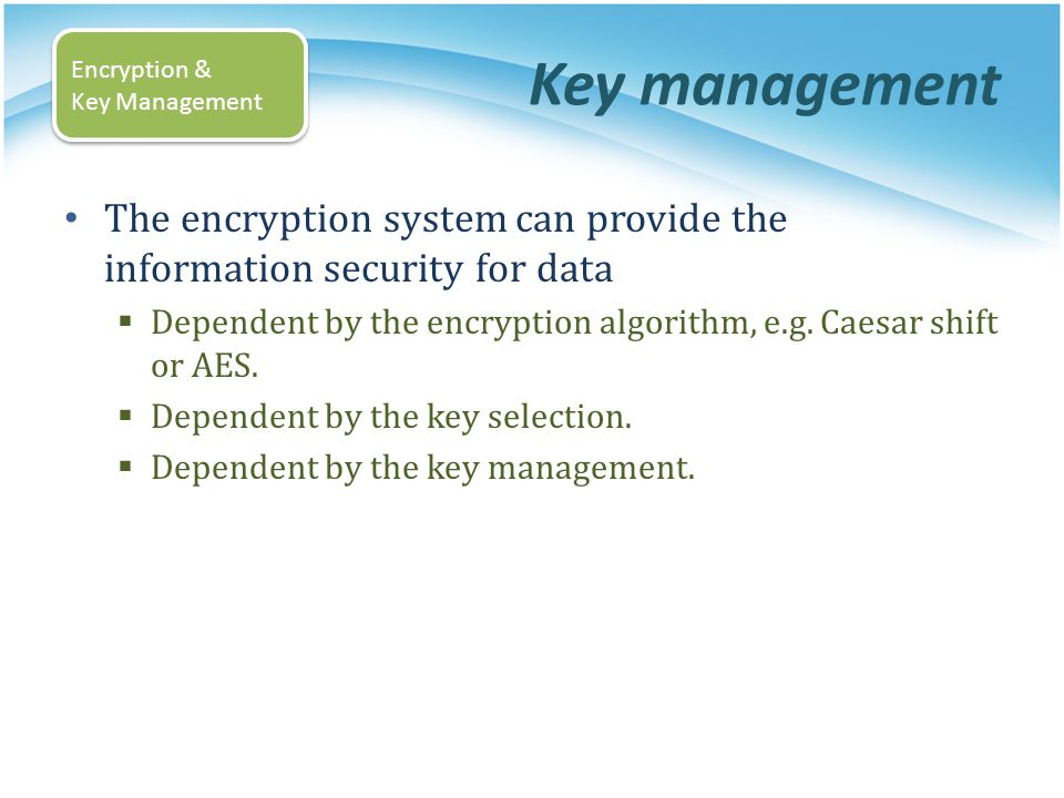 Key management Encryption & Key Management. The encryption system can provide the information security for data.