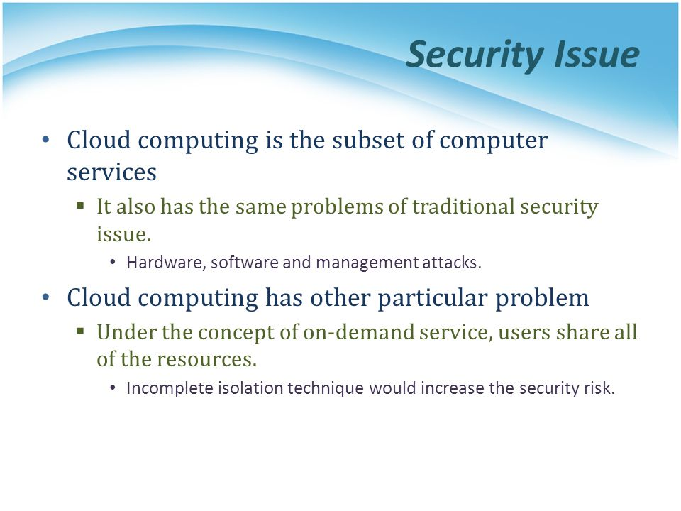 Security Issue Cloud computing is the subset of computer services