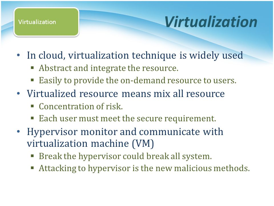 Virtualization In cloud, virtualization technique is widely used