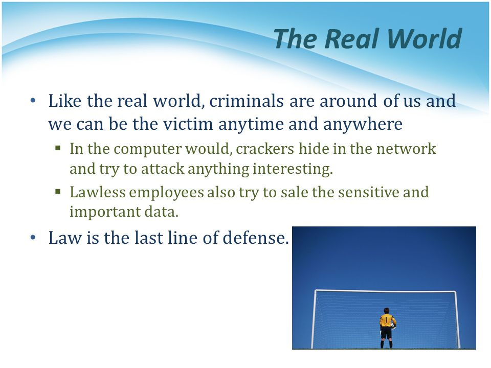 The Real World Like the real world, criminals are around of us and we can be the victim anytime and anywhere.
