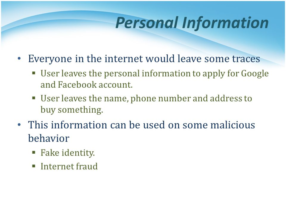 Personal Information Everyone in the internet would leave some traces