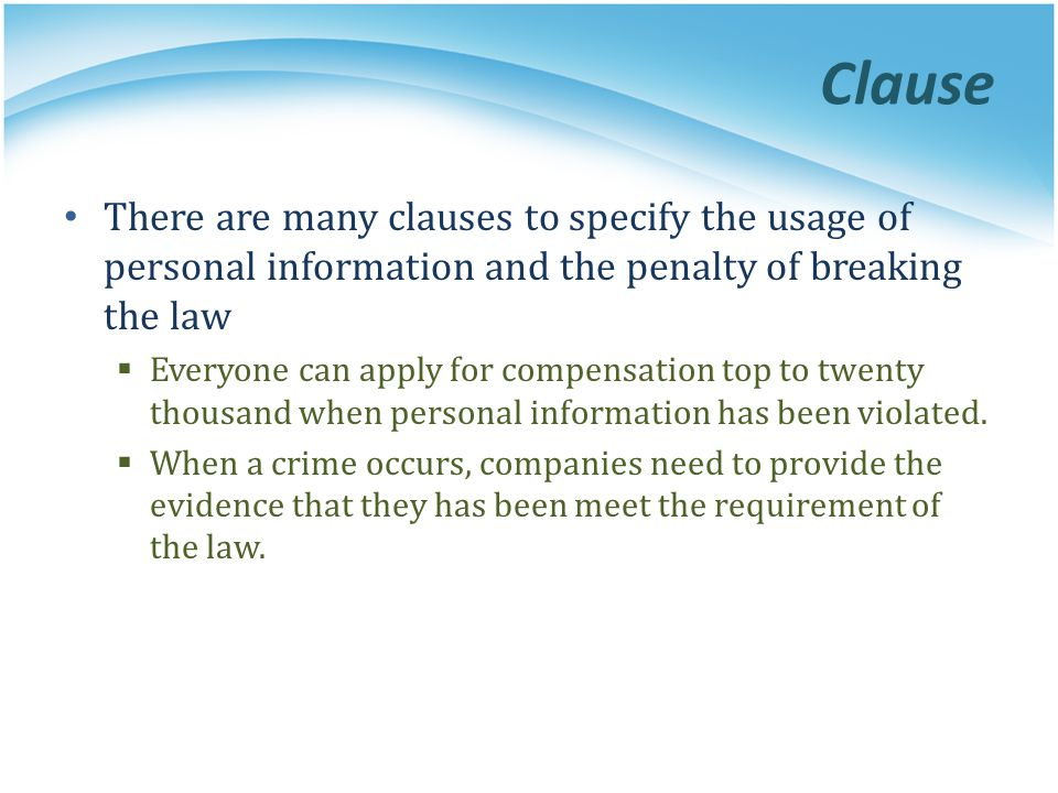 Clause There are many clauses to specify the usage of personal information and the penalty of breaking the law.