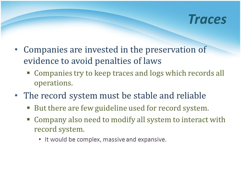 Traces Companies are invested in the preservation of evidence to avoid penalties of laws.