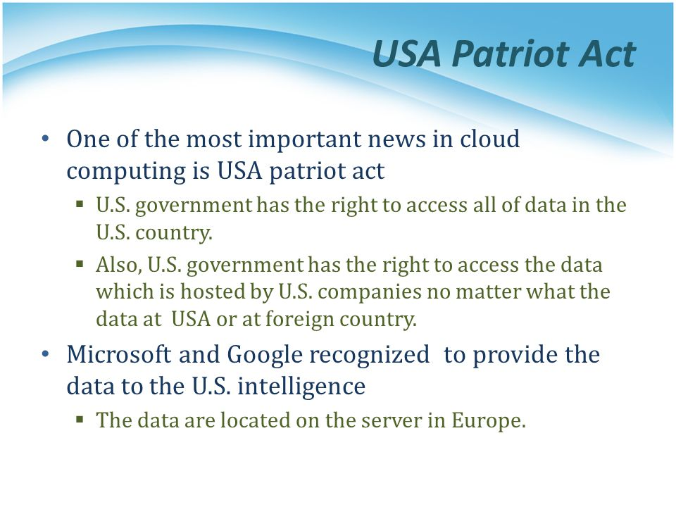 USA Patriot Act One of the most important news in cloud computing is USA patriot act.