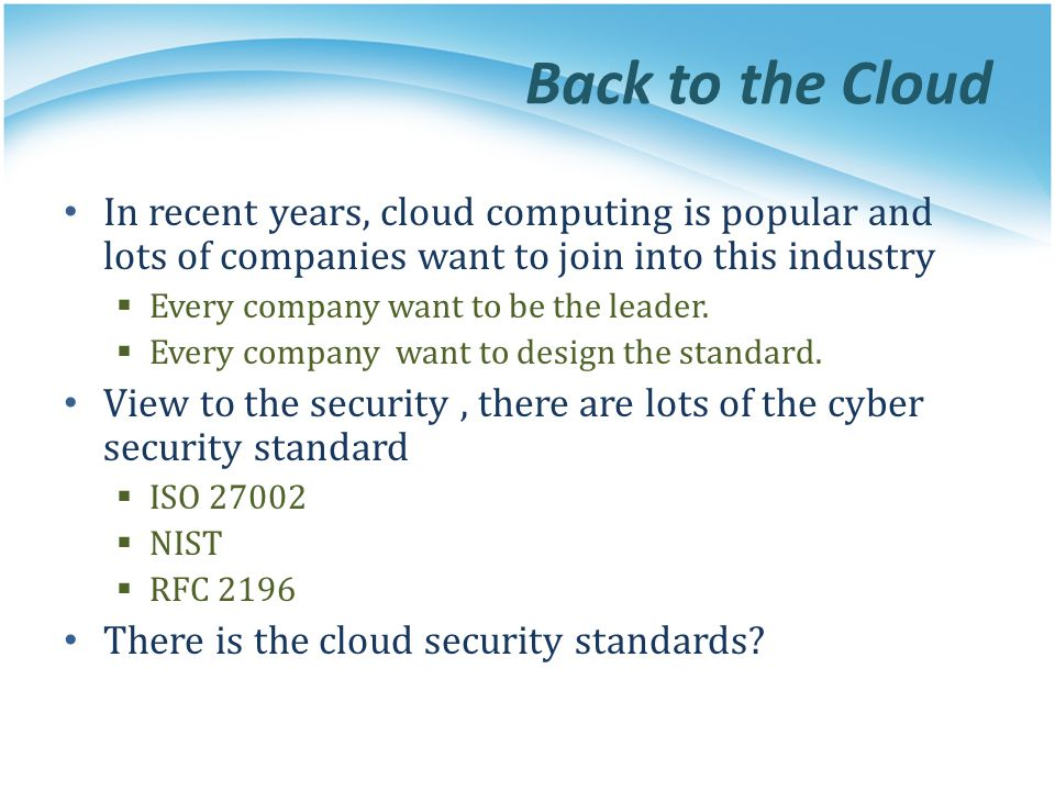 Back to the Cloud In recent years, cloud computing is popular and lots of companies want to join into this industry.