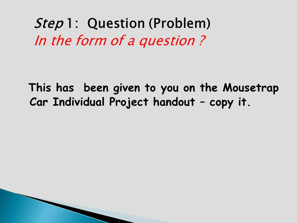 Step 1: Question (Problem) In the form of a question