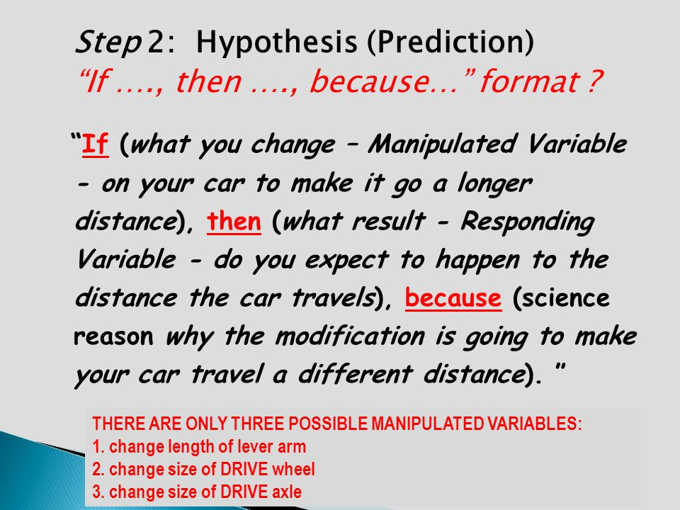 Step 2: Hypothesis (Prediction) If …., then …., because… format