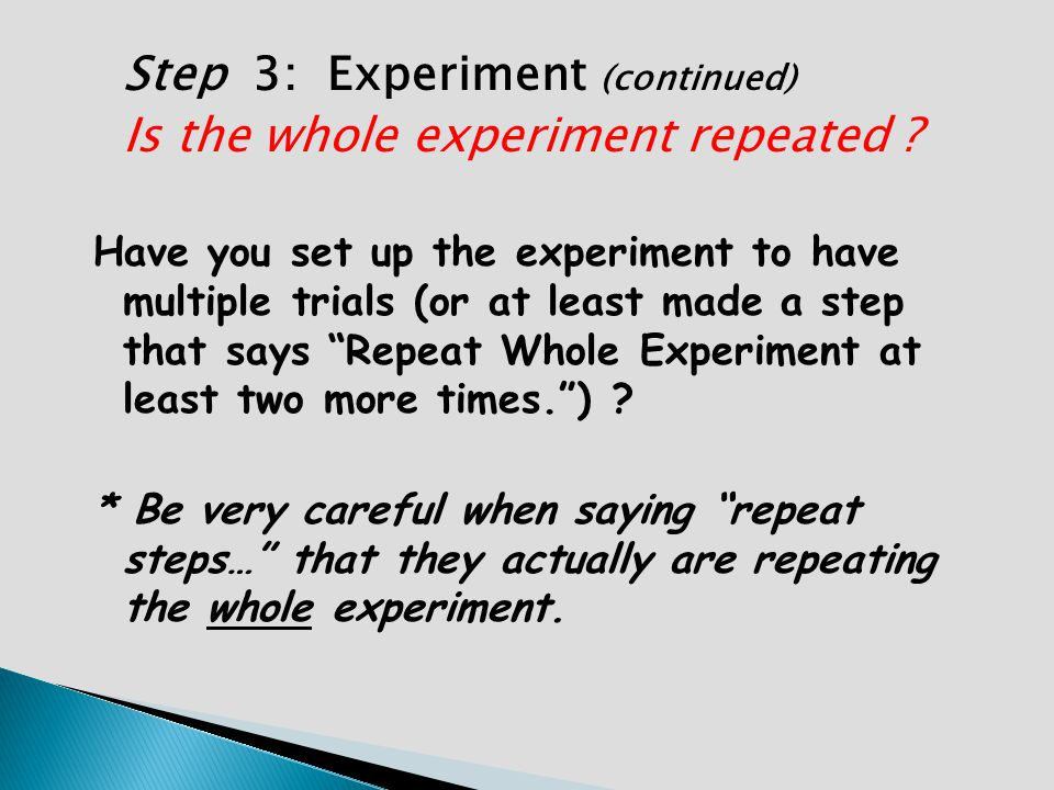 Step 3: Experiment (continued) Is the whole experiment repeated