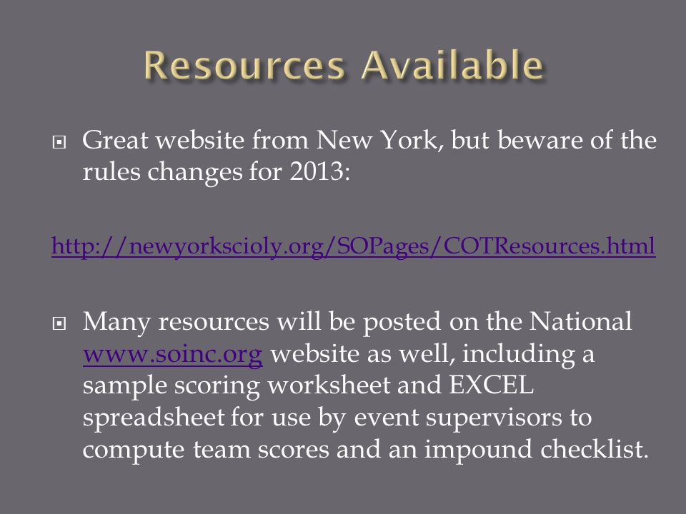 Resources Available Great website from New York, but beware of the rules changes for 2013: http://newyorkscioly.org/SOPages/COTResources.html.
