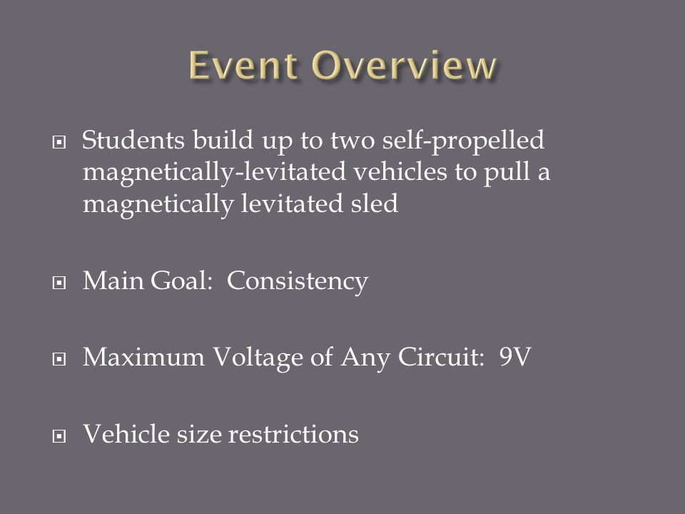 Event Overview Students build up to two self-propelled magnetically-levitated vehicles to pull a magnetically levitated sled.
