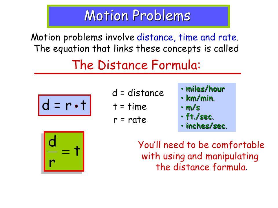 Motion Problems d = r t The Distance Formula: