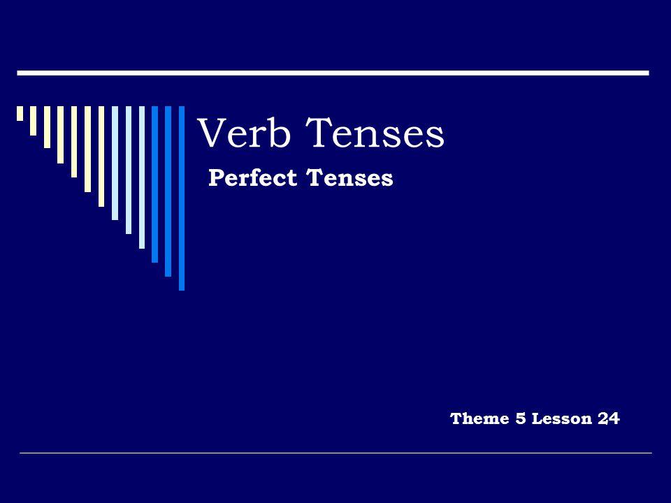 Perfect Tenses Theme 5 Lesson 24