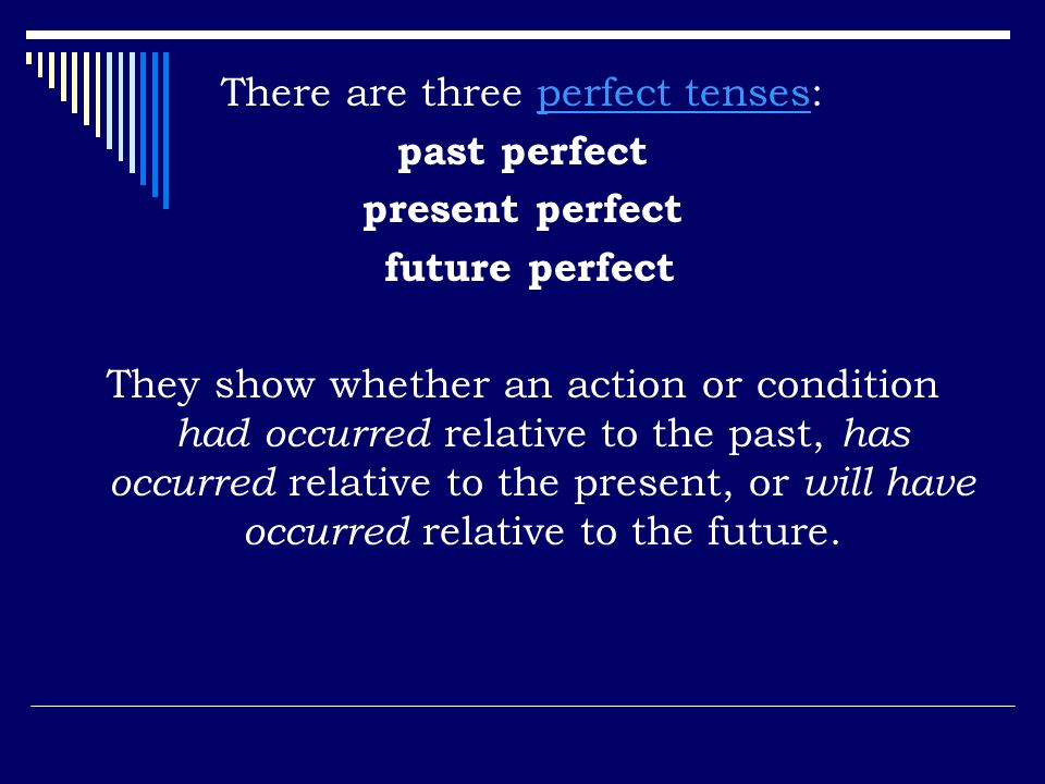 There are three perfect tenses: