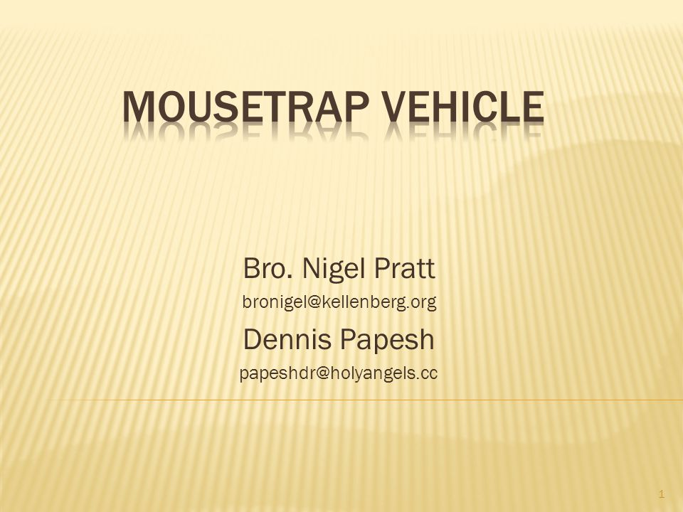 Mousetrap Vehicle Bro. Nigel Pratt Dennis Papesh