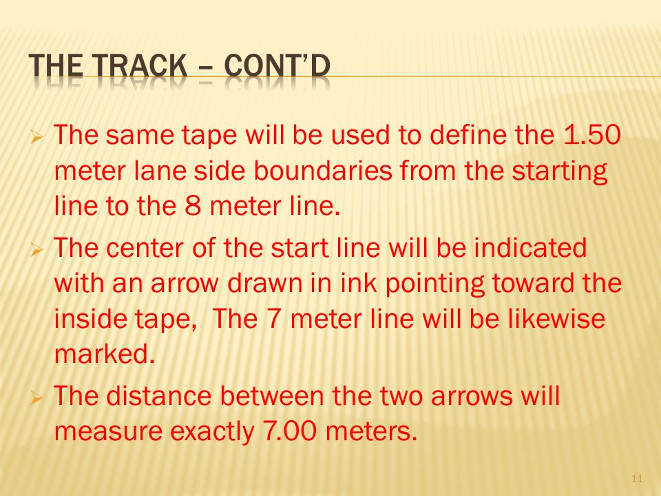The track – cont'd The same tape will be used to define the 1.50 meter lane side boundaries from the starting line to the 8 meter line.